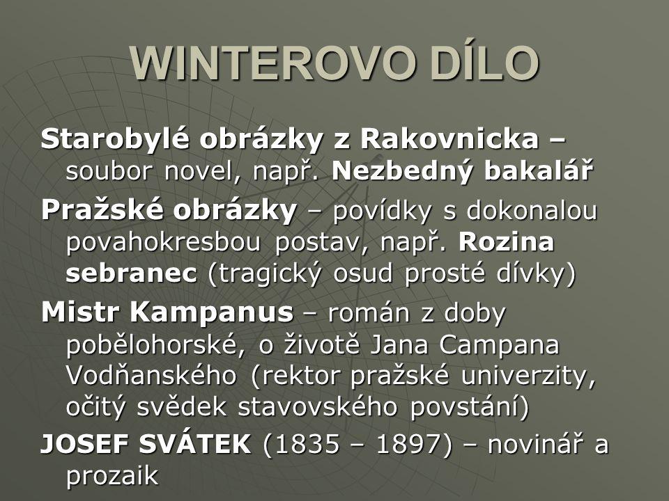 WINTEROVO DÍLO Starobylé obrázky z Rakovnicka – soubor novel, např. Nezbedný bakalář.