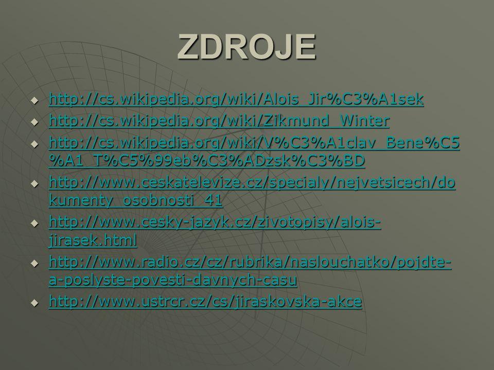 ZDROJE http://cs.wikipedia.org/wiki/Alois_Jir%C3%A1sek