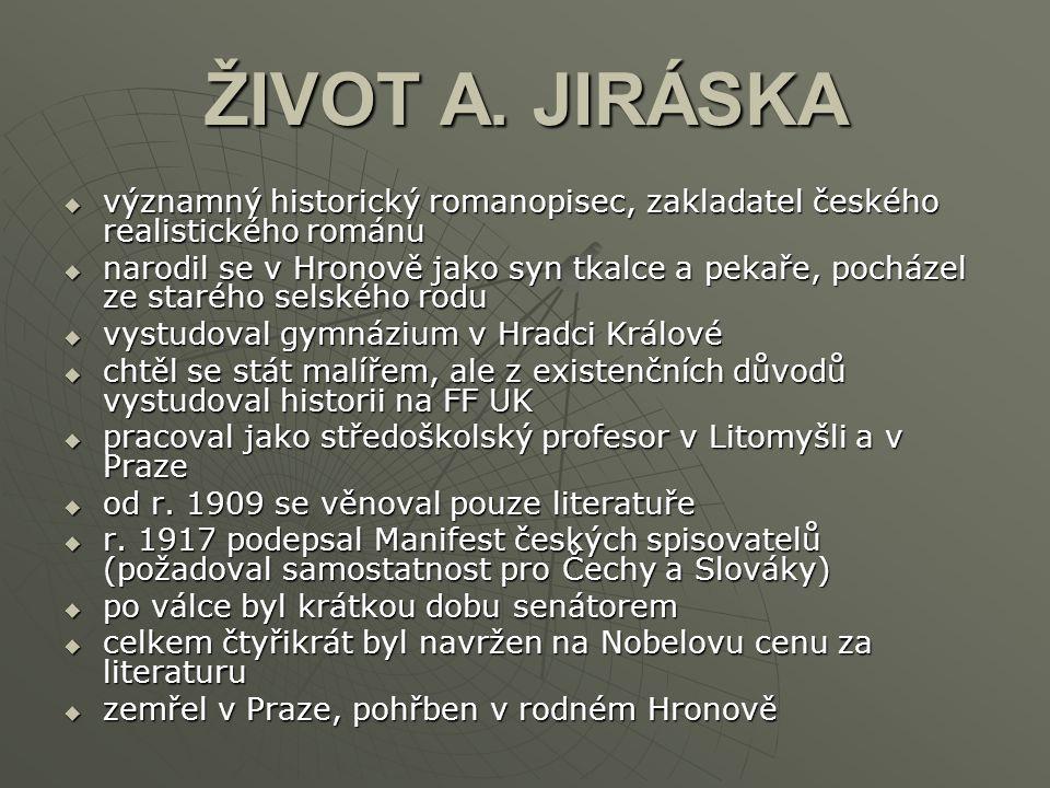 ŽIVOT A. JIRÁSKA významný historický romanopisec, zakladatel českého realistického románu.