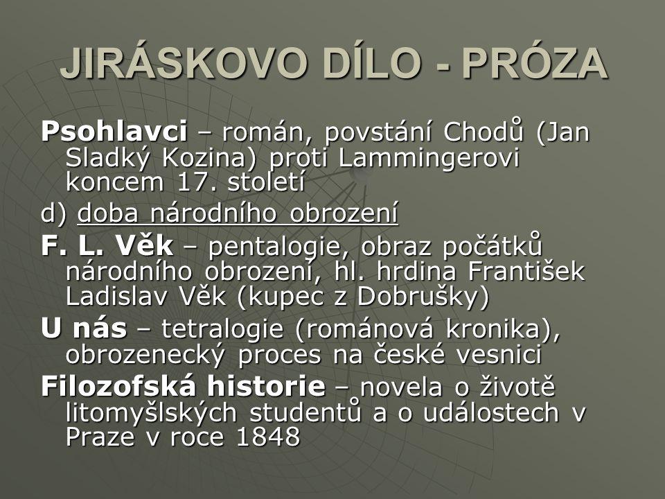 JIRÁSKOVO DÍLO - PRÓZA Psohlavci – román, povstání Chodů (Jan Sladký Kozina) proti Lammingerovi koncem 17. století.
