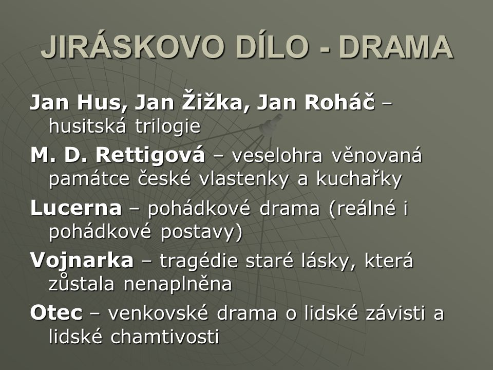 JIRÁSKOVO DÍLO - DRAMA Jan Hus, Jan Žižka, Jan Roháč – husitská trilogie. M. D. Rettigová – veselohra věnovaná památce české vlastenky a kuchařky.