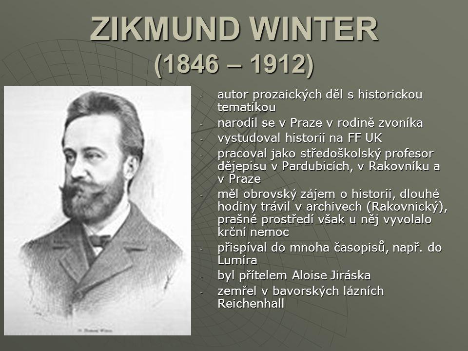 ZIKMUND WINTER (1846 – 1912) autor prozaických děl s historickou tematikou. narodil se v Praze v rodině zvoníka.