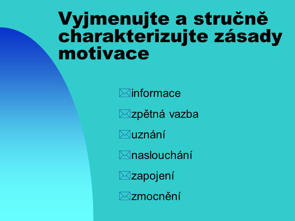 Vyjmenujte a stručně charakterizujte zásady motivace