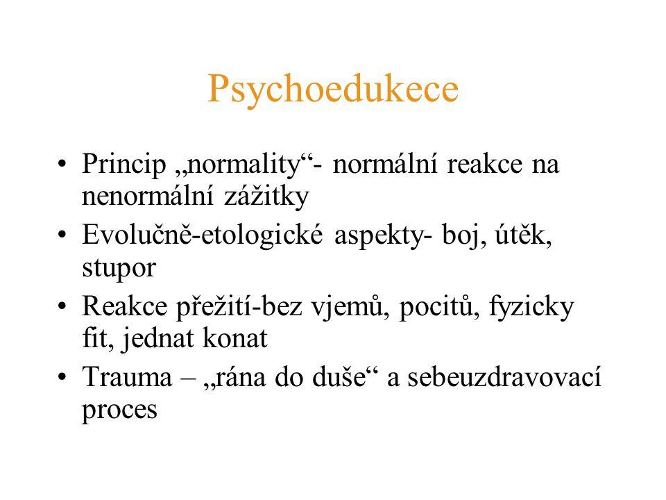 """Psychoedukece Princip """"normality - normální reakce na nenormální zážitky. Evolučně-etologické aspekty- boj, útěk, stupor."""