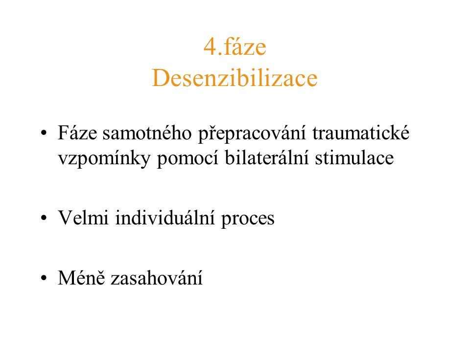4.fáze Desenzibilizace Fáze samotného přepracování traumatické vzpomínky pomocí bilaterální stimulace.