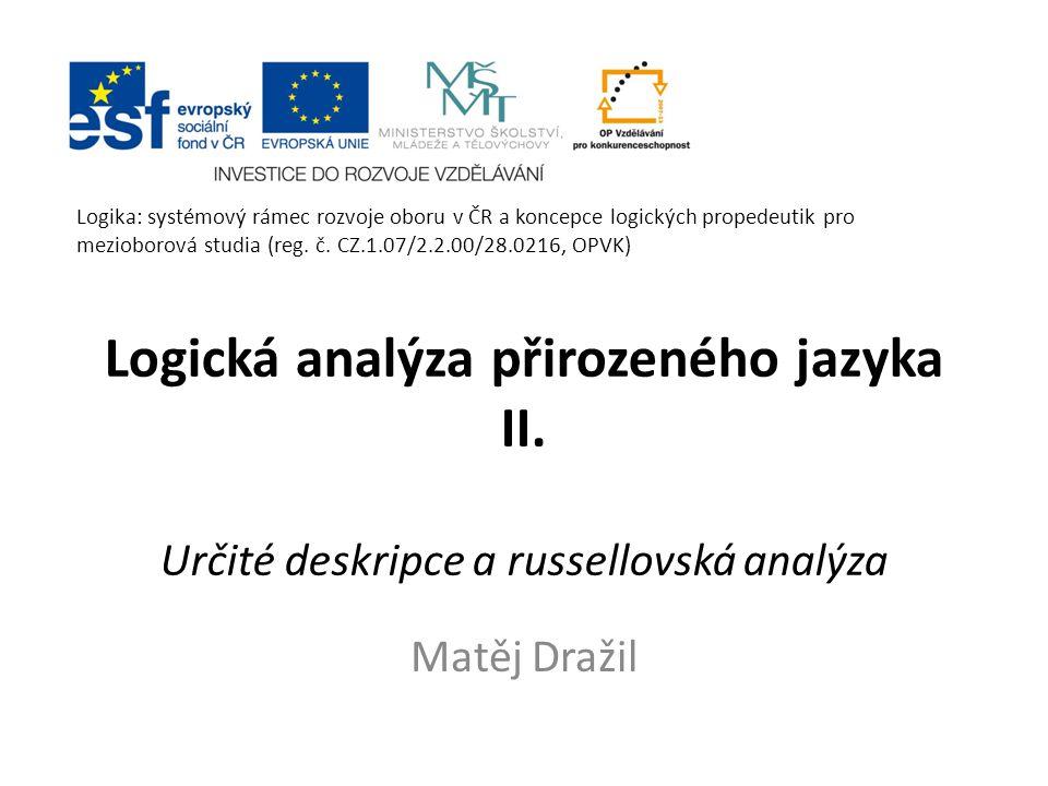 Logika: systémový rámec rozvoje oboru v ČR a koncepce logických propedeutik pro mezioborová studia (reg. č. CZ.1.07/2.2.00/28.0216, OPVK)