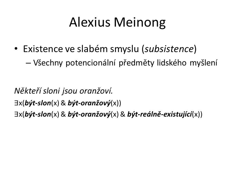 Alexius Meinong Existence ve slabém smyslu (subsistence)