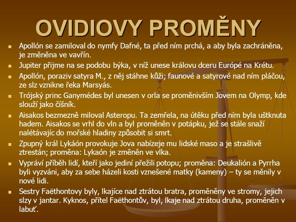 OVIDIOVY PROMĚNY Apollón se zamiloval do nymfy Dafné, ta před ním prchá, a aby byla zachráněna, je změněna ve vavřín.