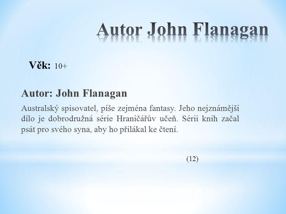 Autor John Flanagan Věk: 10+ Autor: John Flanagan