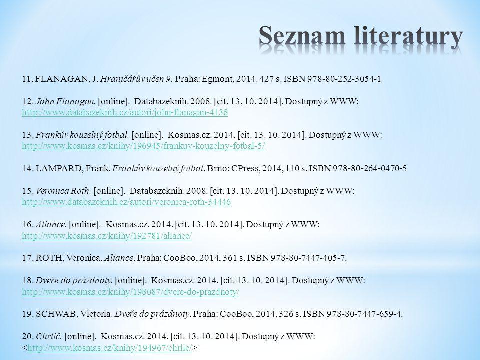 Seznam literatury 11. FLANAGAN, J. Hraničářův učen 9. Praha: Egmont, 2014. 427 s. ISBN 978-80-252-3054-1.
