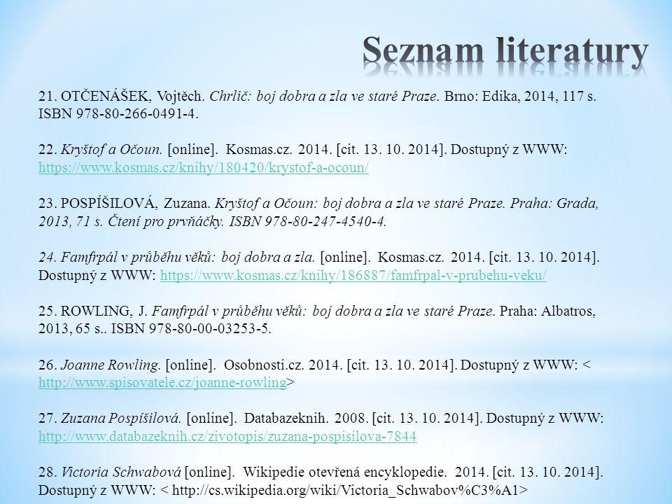 Seznam literatury 21. OTČENÁŠEK, Vojtěch. Chrlič: boj dobra a zla ve staré Praze. Brno: Edika, 2014, 117 s. ISBN 978-80-266-0491-4.