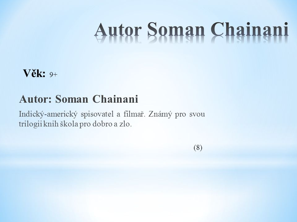 Autor Soman Chainani Věk: 9+ Autor: Soman Chainani