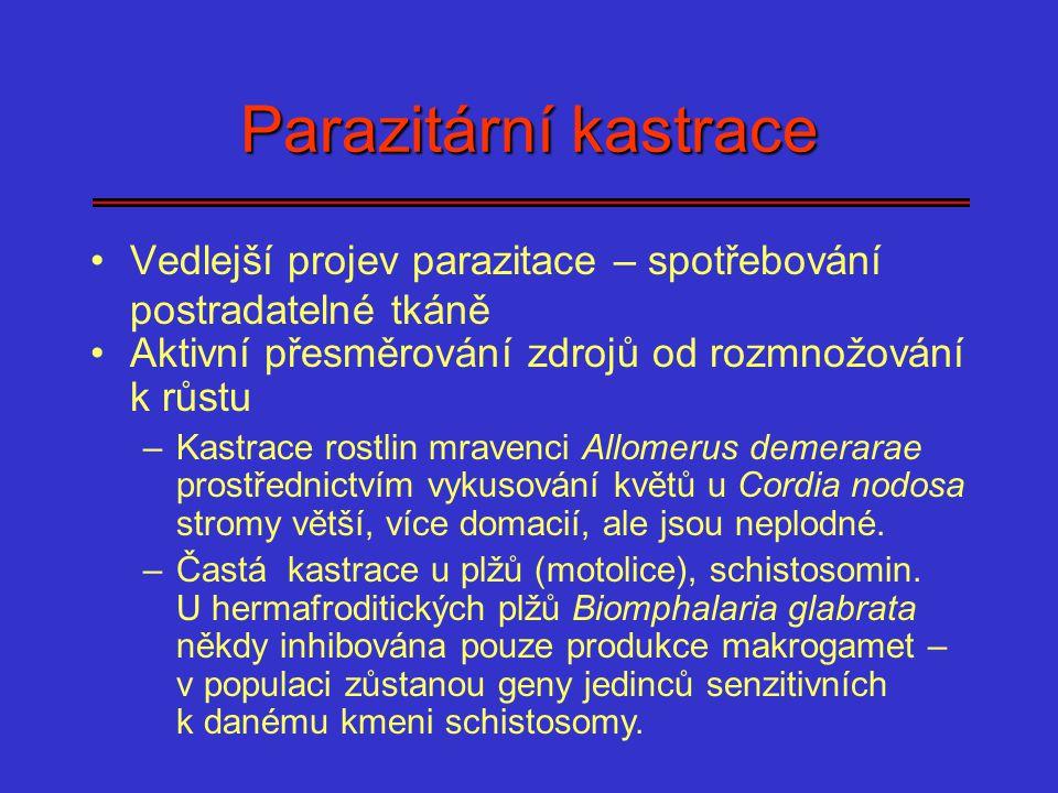 Parazitární kastrace Vedlejší projev parazitace – spotřebování postradatelné tkáně. Aktivní přesměrování zdrojů od rozmnožování k růstu.