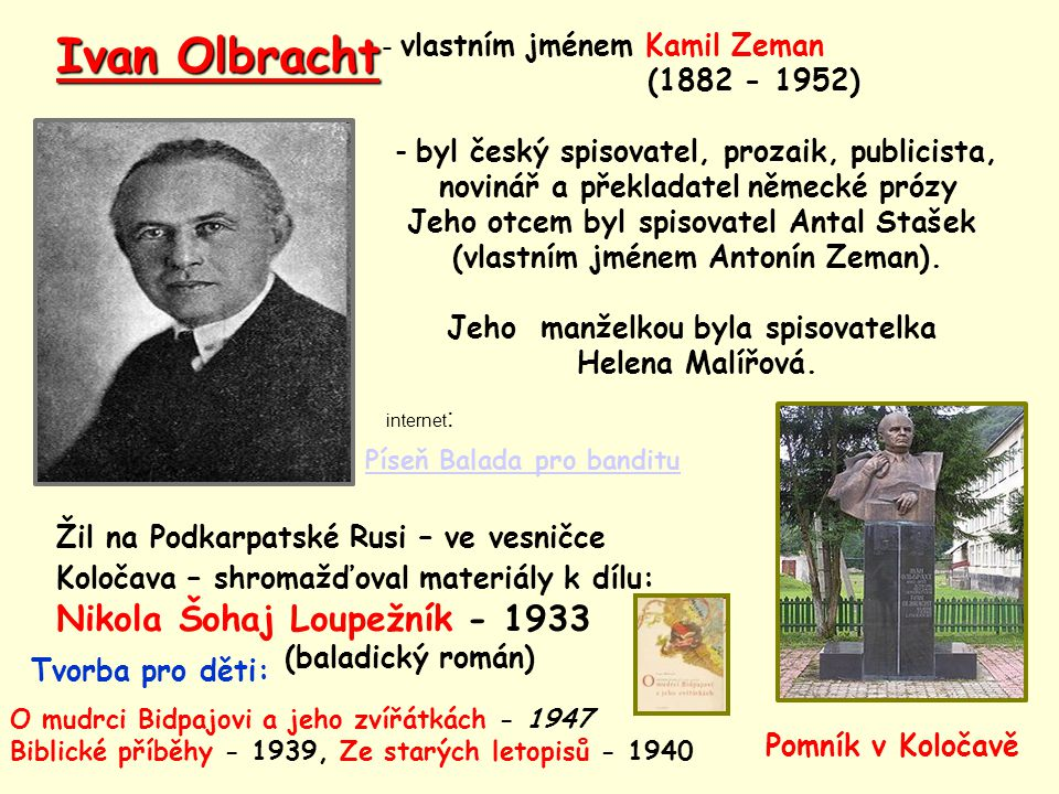 Ivan Olbracht - vlastním jménem Kamil Zeman. (1882 - 1952) - byl český spisovatel, prozaik, publicista,