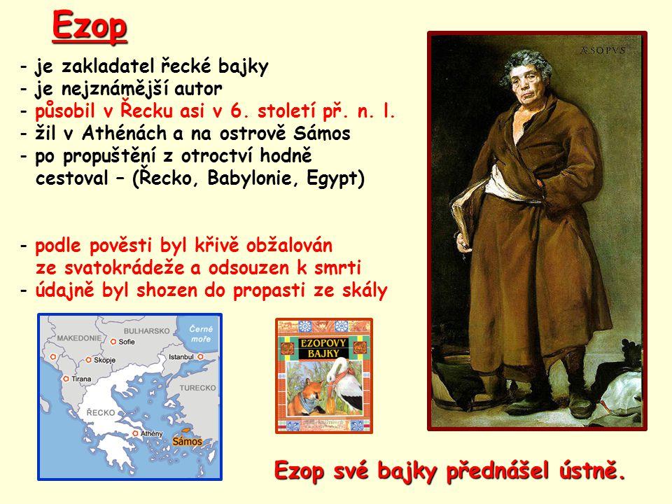 Ezop Ezop své bajky přednášel ústně. je zakladatel řecké bajky