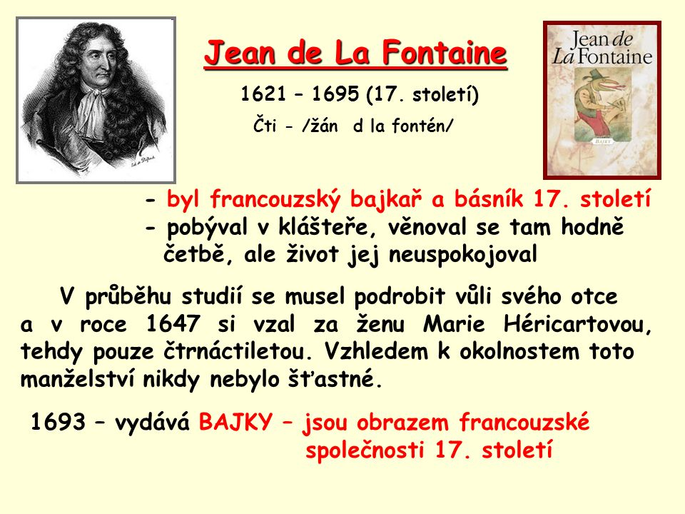 Jean de La Fontaine - byl francouzský bajkař a básník 17. století