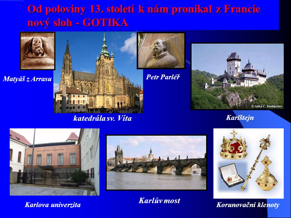 Od poloviny 13. století k nám pronikal z Francie nový sloh - GOTIKA