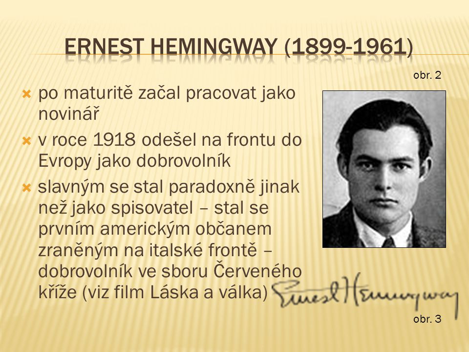 ERNEST HEMINGWAY (1899-1961) po maturitě začal pracovat jako novinář