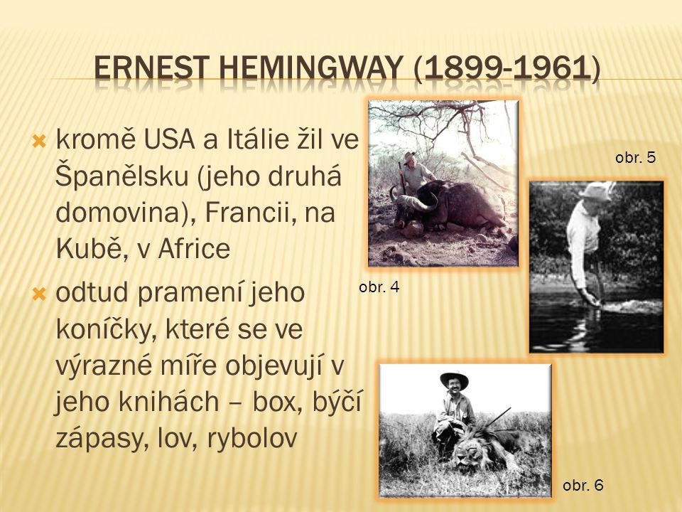 ERNEST HEMINGWAY (1899-1961) kromě USA a Itálie žil ve Španělsku (jeho druhá domovina), Francii, na Kubě, v Africe.