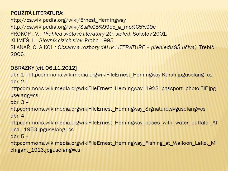 POUŽITÁ LITERATURA: http://cs.wikipedia.org/wiki/Ernest_Hemingway. http://cs.wikipedia.org/wiki/Sta%C5%99ec_a_mo%C5%99e.