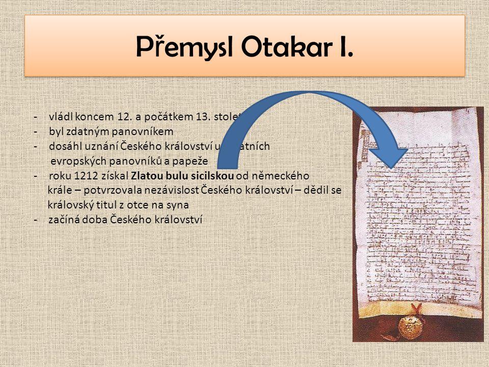 Přemysl Otakar I. vládl koncem 12. a počátkem 13. století