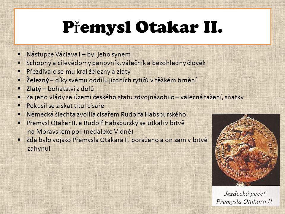 Přemysl Otakar II. Nástupce Václava I – byl jeho synem