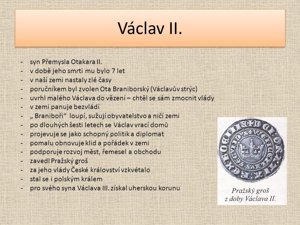 Václav II. syn Přemysla Otakara II. v době jeho smrti mu bylo 7 let