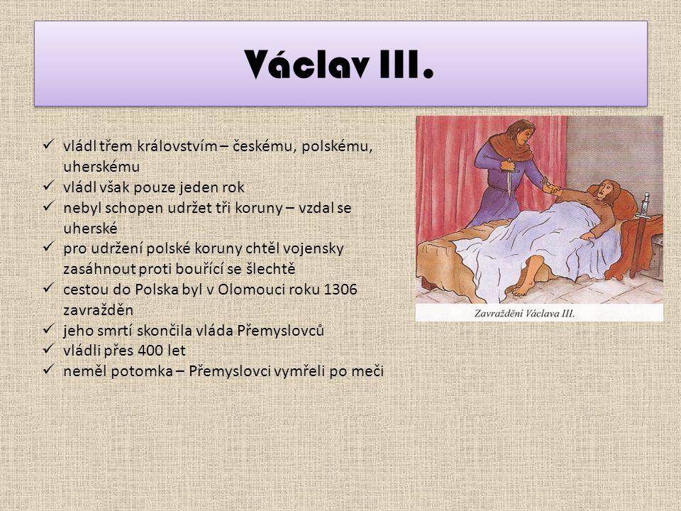Václav III. vládl třem královstvím – českému, polskému, uherskému