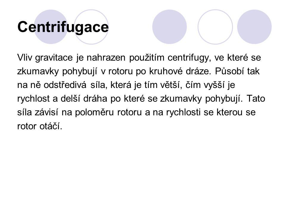 Centrifugace Vliv gravitace je nahrazen použitím centrifugy, ve které se. zkumavky pohybují v rotoru po kruhové dráze. Působí tak.