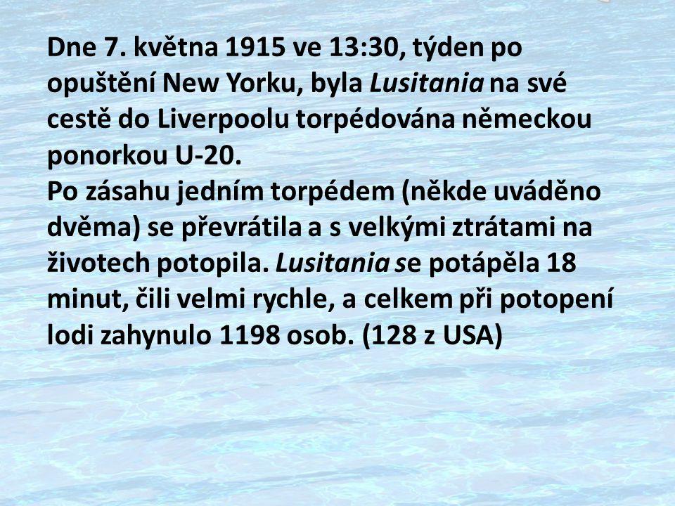 Dne 7. května 1915 ve 13:30, týden po opuštění New Yorku, byla Lusitania na své cestě do Liverpoolu torpédována německou ponorkou U-20.