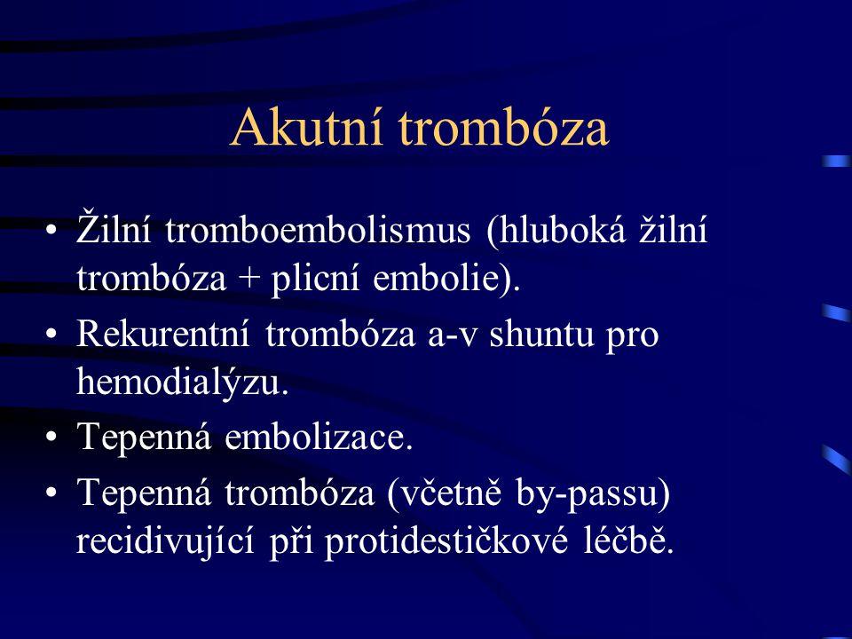 Akutní trombóza Žilní tromboembolismus (hluboká žilní trombóza + plicní embolie). Rekurentní trombóza a-v shuntu pro hemodialýzu.