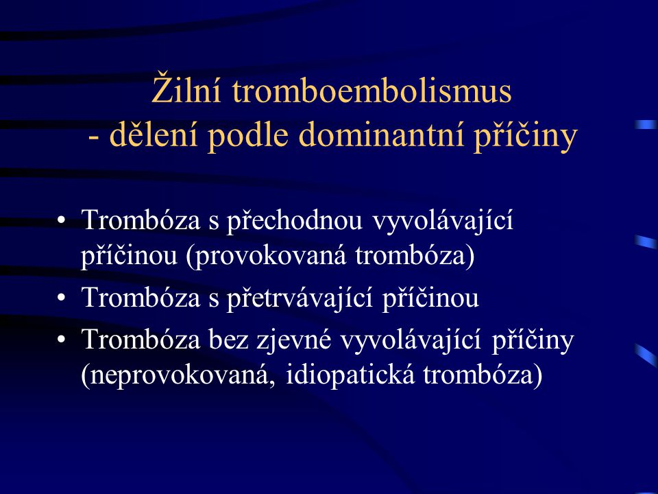 Žilní tromboembolismus - dělení podle dominantní příčiny