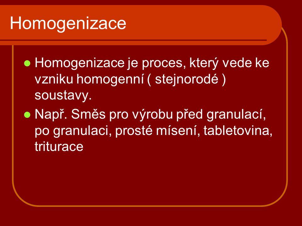 Homogenizace Homogenizace je proces, který vede ke vzniku homogenní ( stejnorodé ) soustavy.