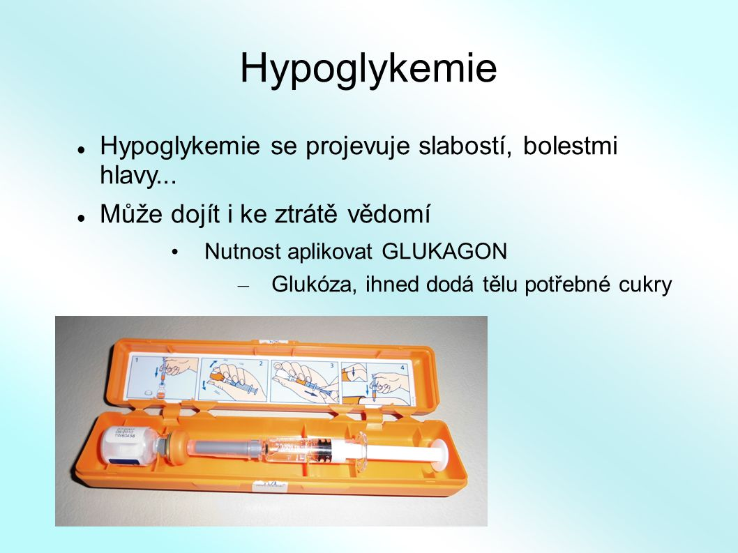 Hypoglykemie Hypoglykemie se projevuje slabostí, bolestmi hlavy...