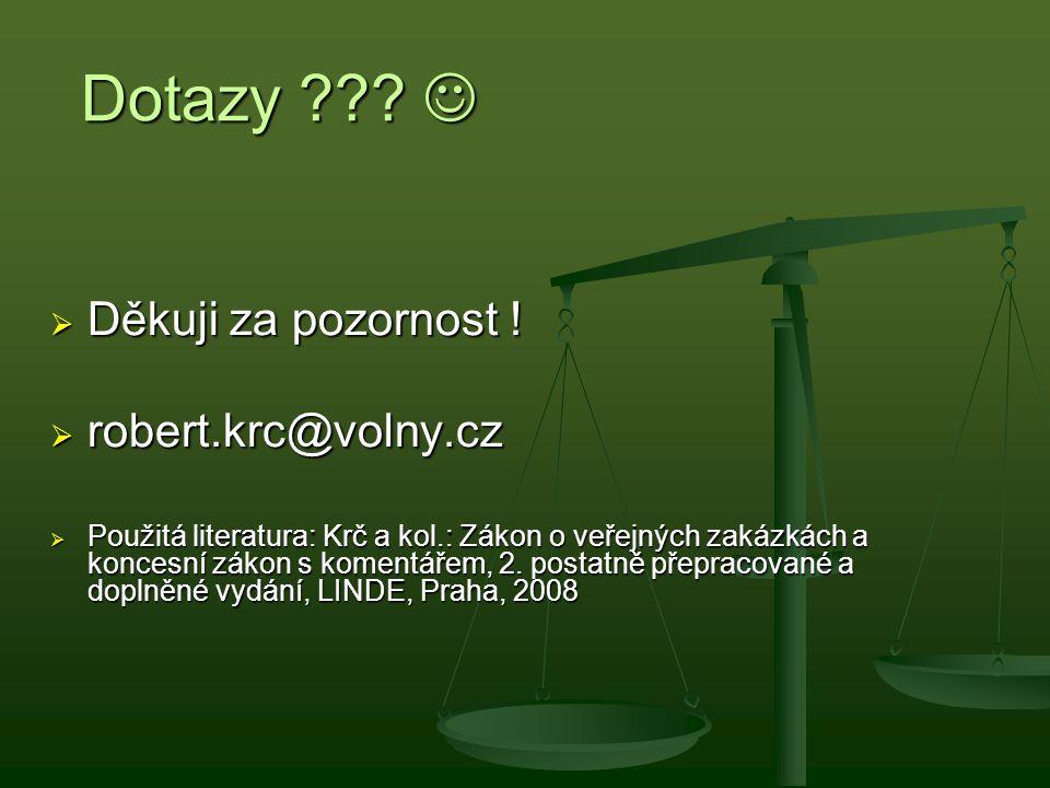 Dotazy  Děkuji za pozornost ! robert.krc@volny.cz
