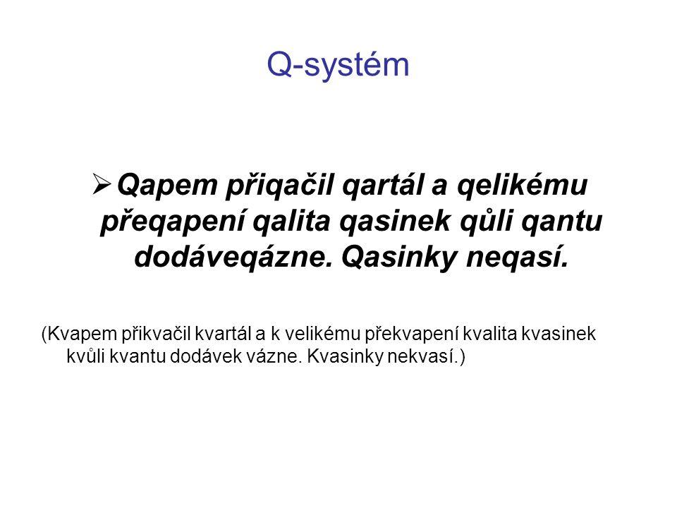 Q-systém Qapem přiqačil qartál a qelikému přeqapení qalita qasinek qůli qantu dodáveqázne. Qasinky neqasí.