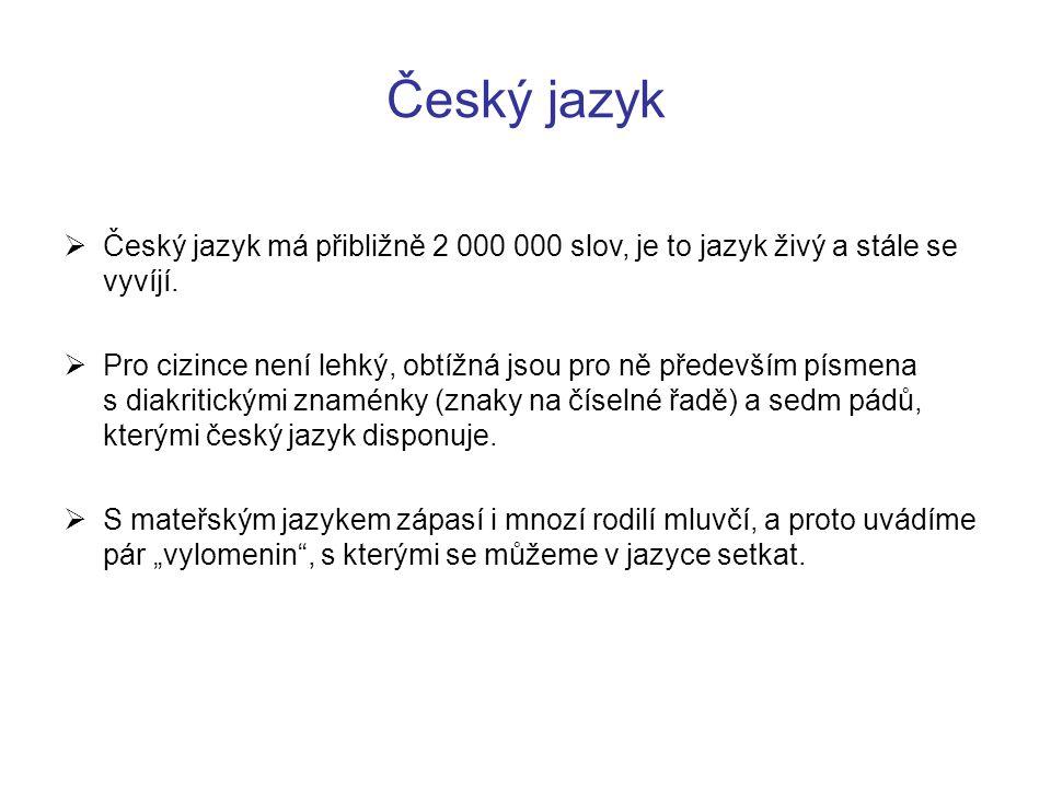 Český jazyk Český jazyk má přibližně 2 000 000 slov, je to jazyk živý a stále se vyvíjí.