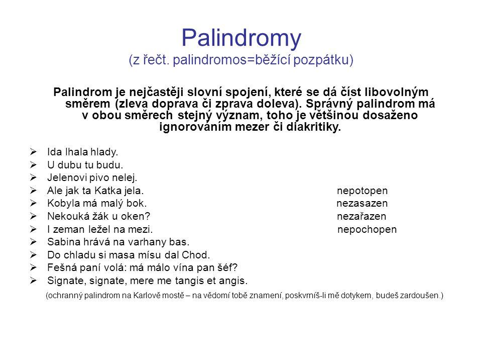 Palindromy (z řečt. palindromos=běžící pozpátku)