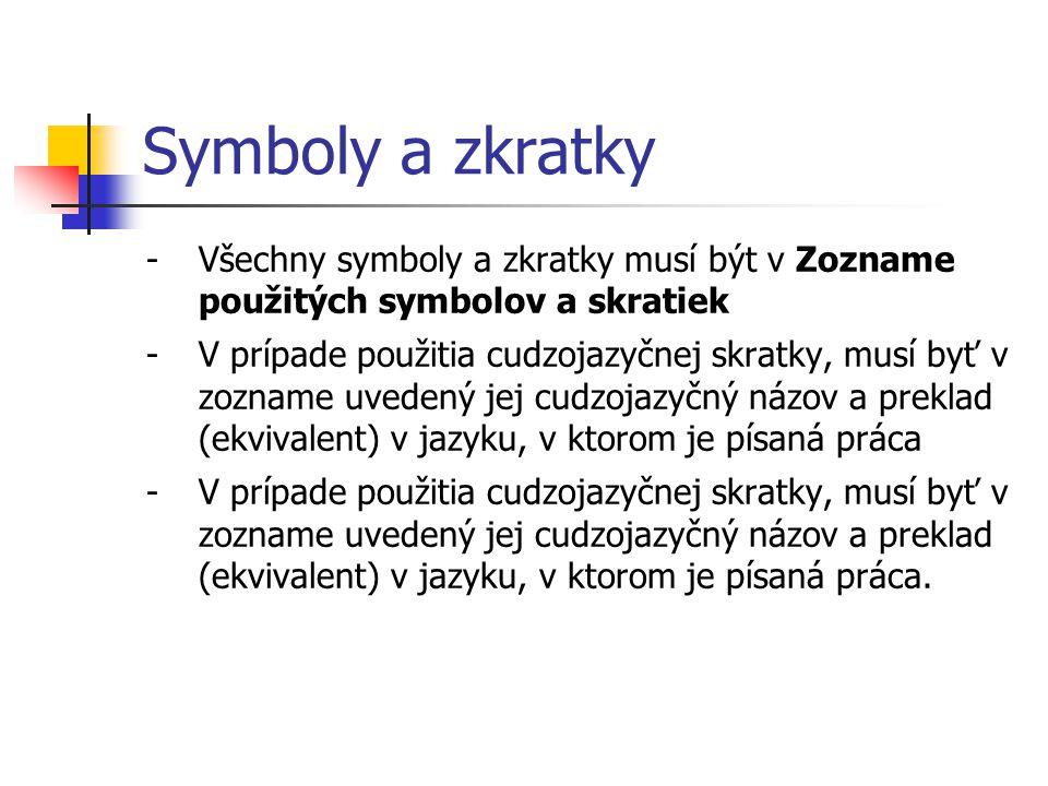 Symboly a zkratky Všechny symboly a zkratky musí být v Zozname použitých symbolov a skratiek.