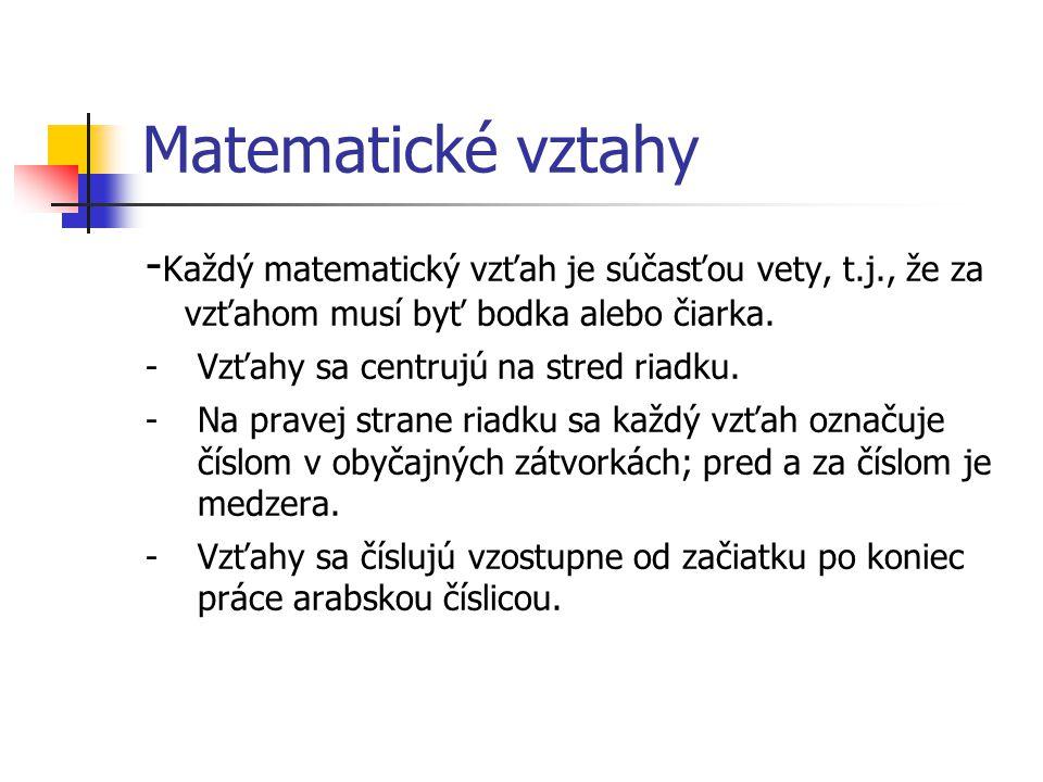 Matematické vztahy -Každý matematický vzťah je súčasťou vety, t.j., že za vzťahom musí byť bodka alebo čiarka.