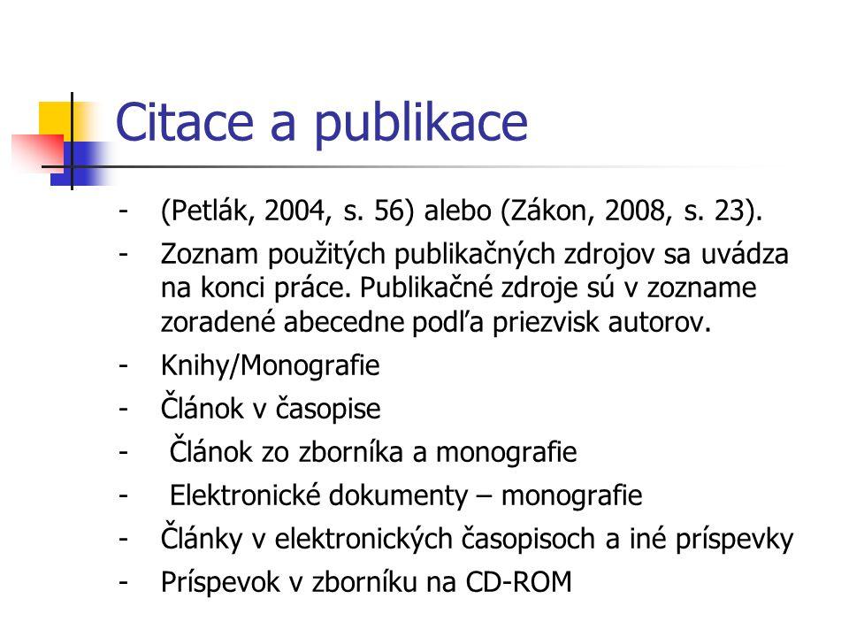 Citace a publikace (Petlák, 2004, s. 56) alebo (Zákon, 2008, s. 23).