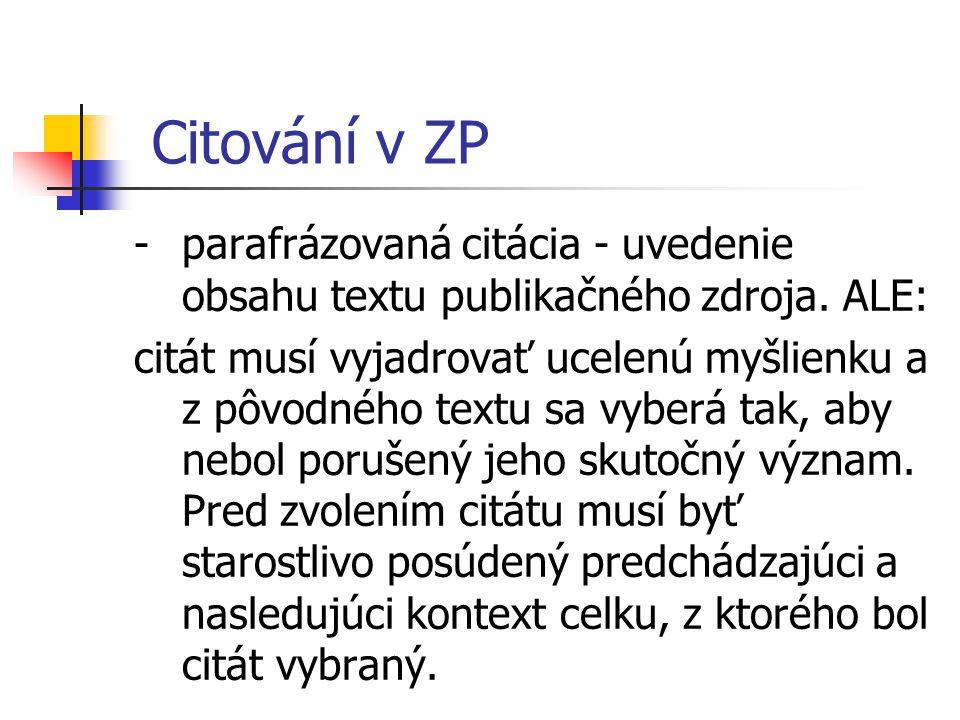 Citování v ZP parafrázovaná citácia - uvedenie obsahu textu publikačného zdroja. ALE: