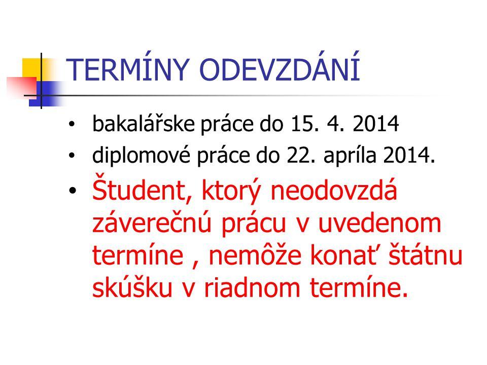 TERMÍNY ODEVZDÁNÍ bakalářske práce do 15. 4. 2014. diplomové práce do 22. apríla 2014.