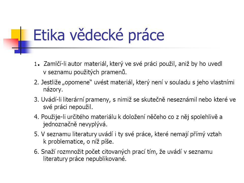 Etika vědecké práce 1. Zamlčí-li autor materiál, který ve své práci použil, aniž by ho uvedl v seznamu použitých pramenů.