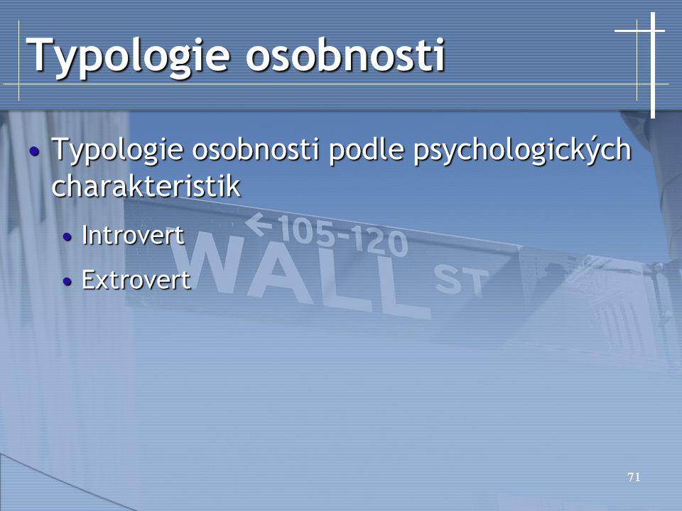 Typologie osobnosti Typologie osobnosti podle psychologických charakteristik Introvert Extrovert
