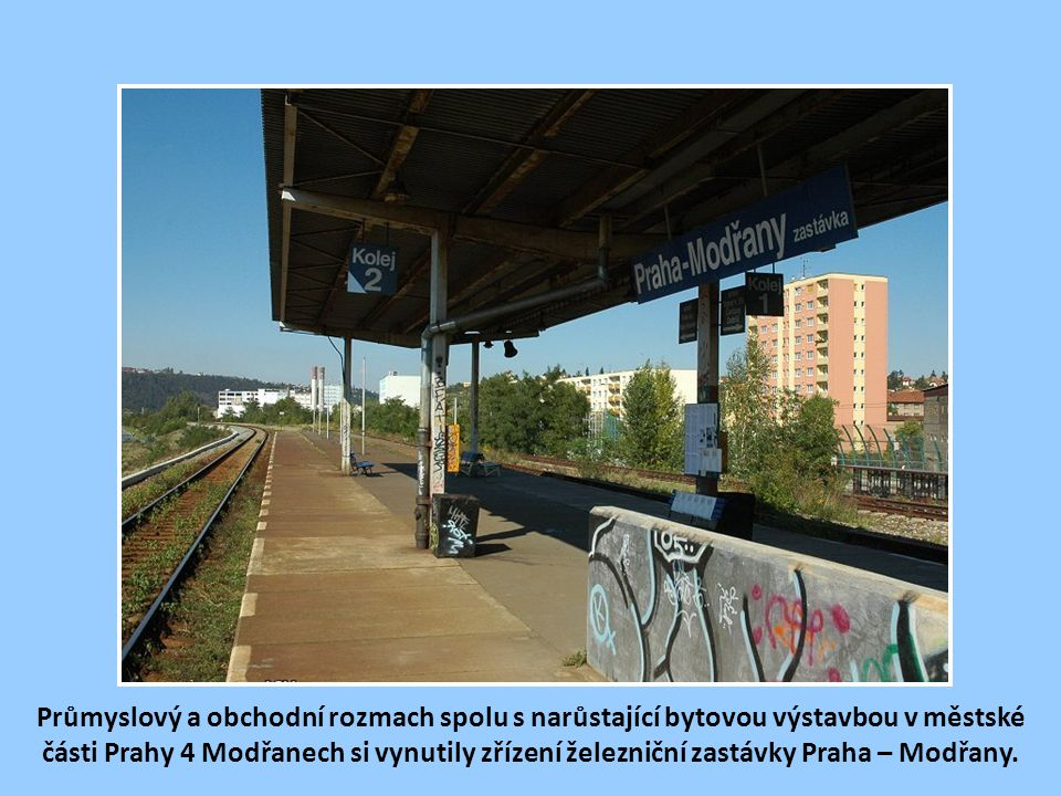 Průmyslový a obchodní rozmach spolu s narůstající bytovou výstavbou v městské části Prahy 4 Modřanech si vynutily zřízení železniční zastávky Praha – Modřany.