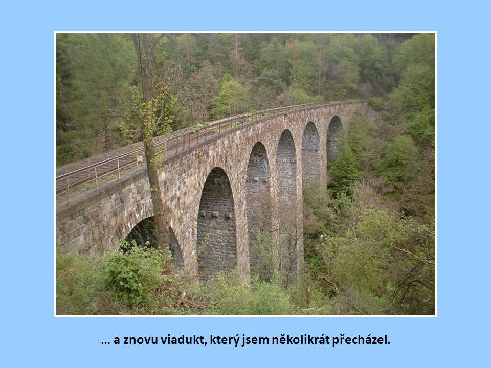 … a znovu viadukt, který jsem několikrát přecházel.