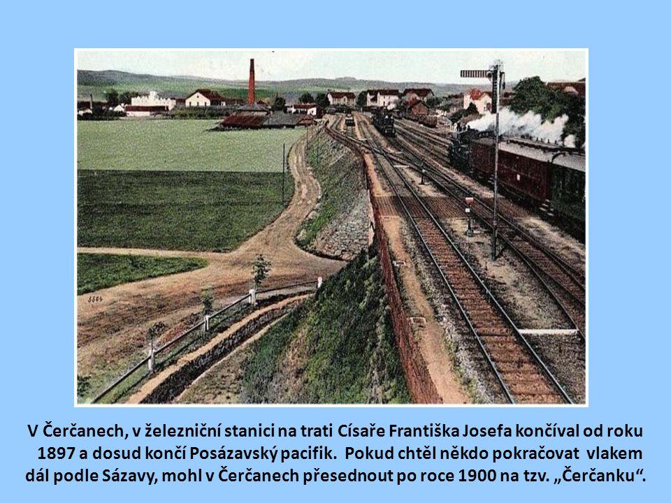 V Čerčanech, v železniční stanici na trati Císaře Františka Josefa končíval od roku 1897 a dosud končí Posázavský pacifik.