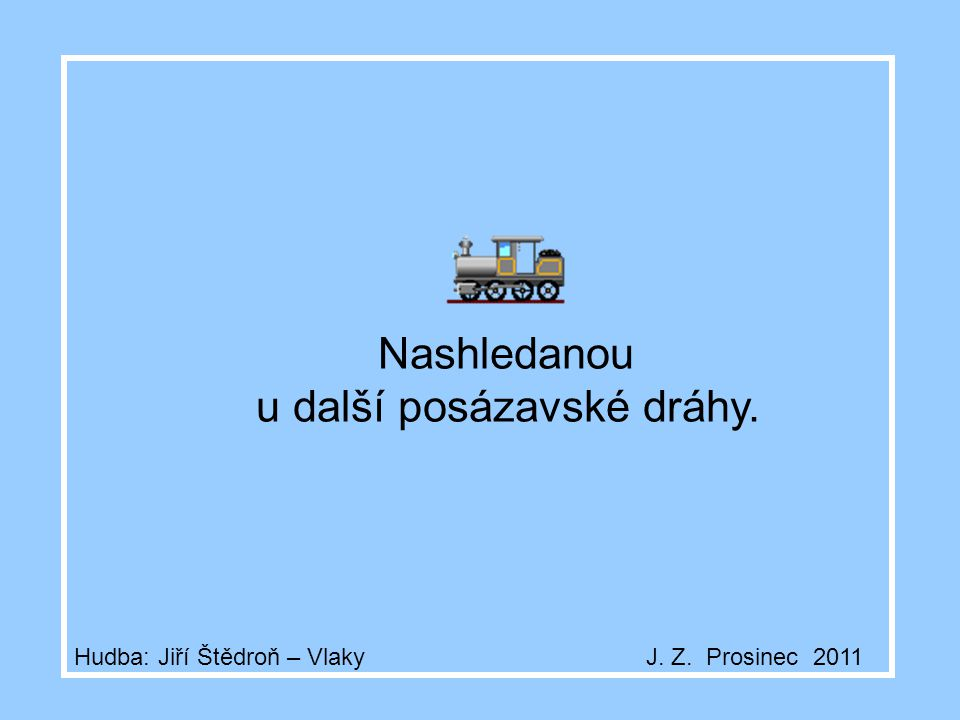 Nashledanou u další posázavské dráhy. Hudba: Jiří Štědroň – Vlaky J. Z