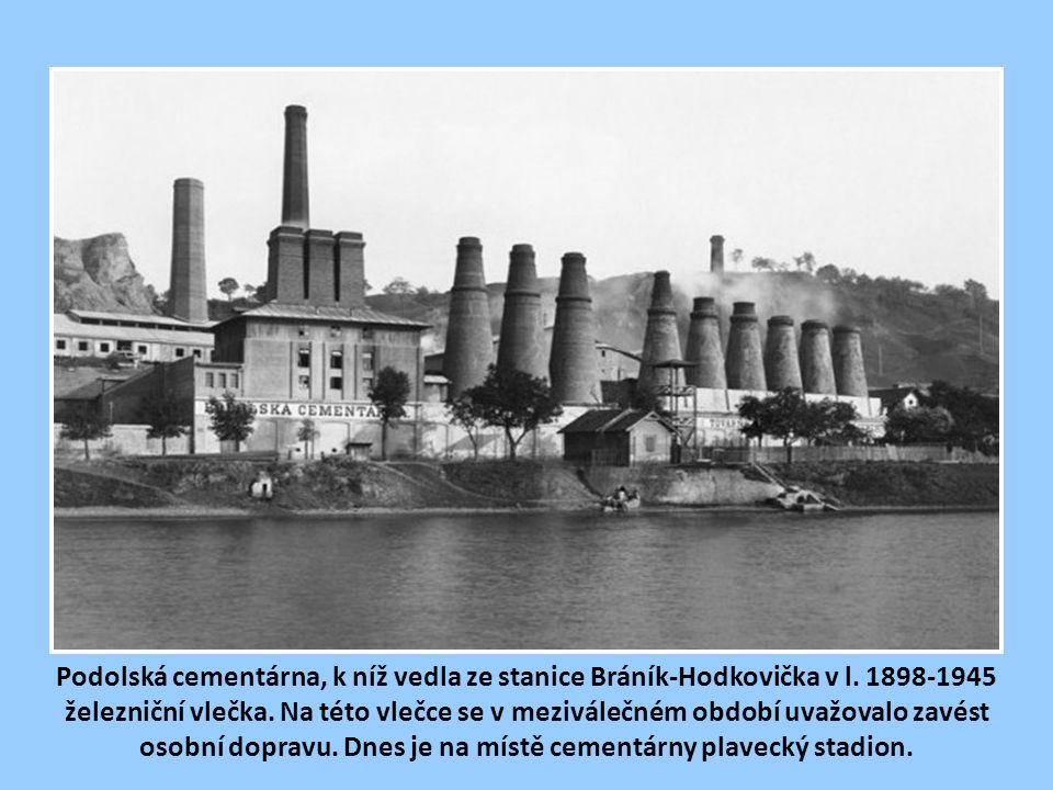 Podolská cementárna, k níž vedla ze stanice Bráník-Hodkovička v l
